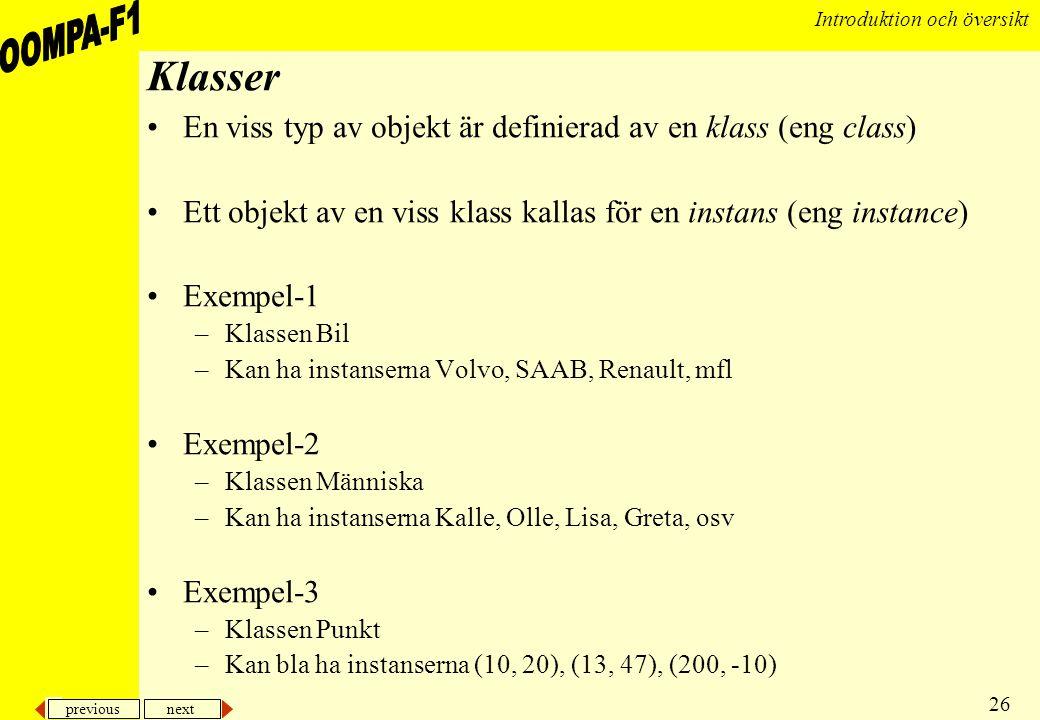 Klasser En viss typ av objekt är definierad av en klass (eng class)