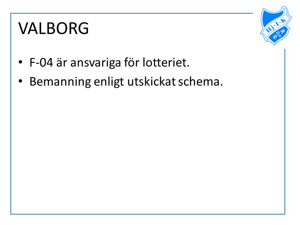 VALBORG F-04 är ansvariga för lotteriet.