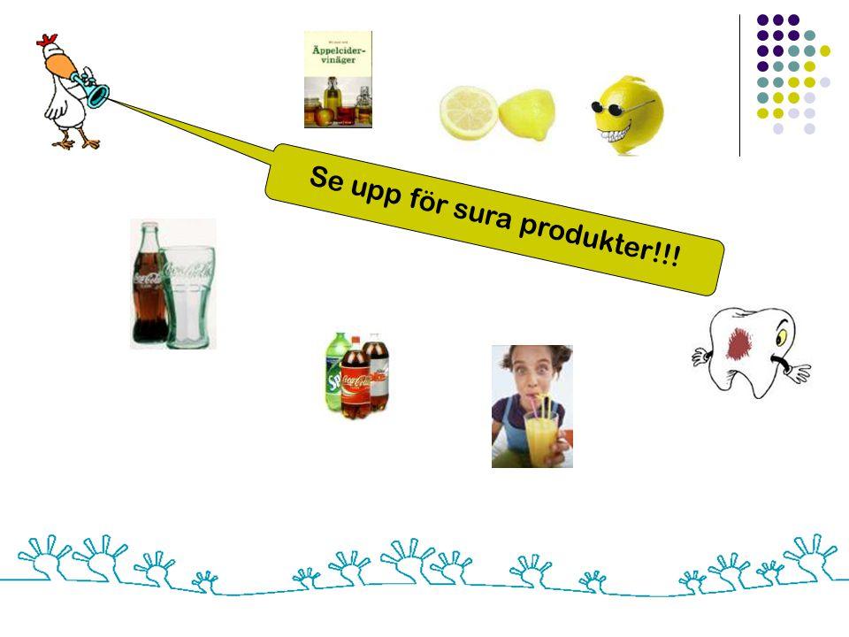 Se upp för sura produkter!!!