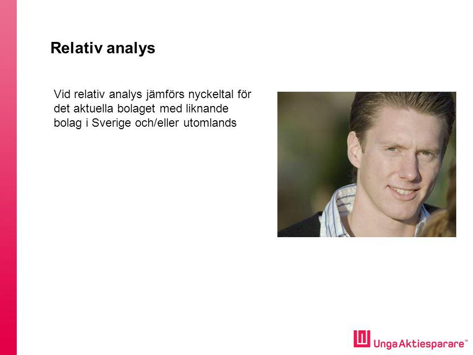 Relativ analys Vid relativ analys jämförs nyckeltal för det aktuella bolaget med liknande bolag i Sverige och/eller utomlands.