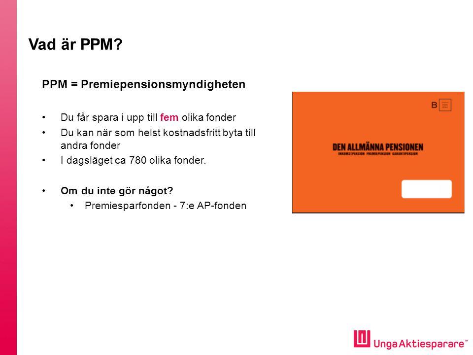 Vad är PPM PPM = Premiepensionsmyndigheten