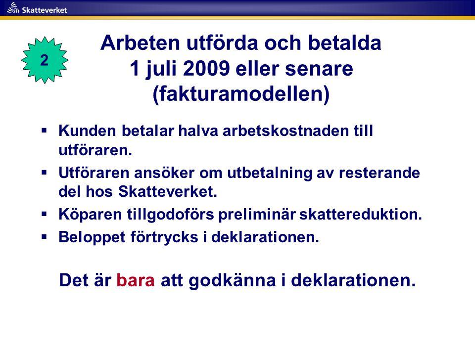 Arbeten utförda och betalda 1 juli 2009 eller senare (fakturamodellen)