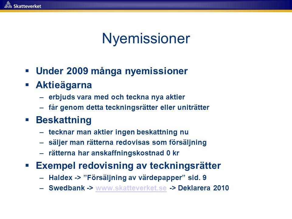 Nyemissioner Under 2009 många nyemissioner Aktieägarna Beskattning