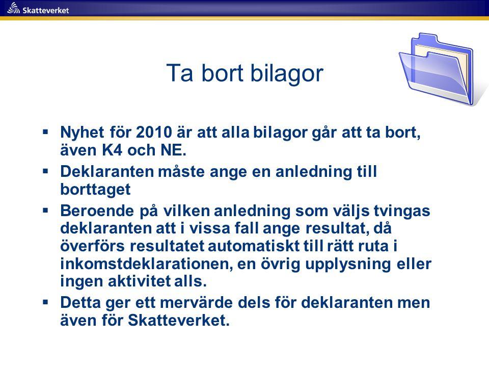 Ta bort bilagor Nyhet för 2010 är att alla bilagor går att ta bort, även K4 och NE. Deklaranten måste ange en anledning till borttaget.