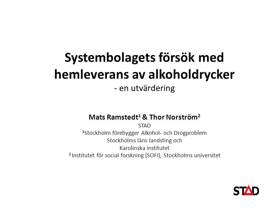 Systembolagets försök med hemleverans av alkoholdrycker - en utvärdering Mats Ramstedt1 & Thor Norström2 STAD 1Stockholm förebygger Alkohol- och Drogproblem Stockholms läns landsting och Karolinska institutet 2 Institutet för social forskning (SOFI), Stockholms universitet