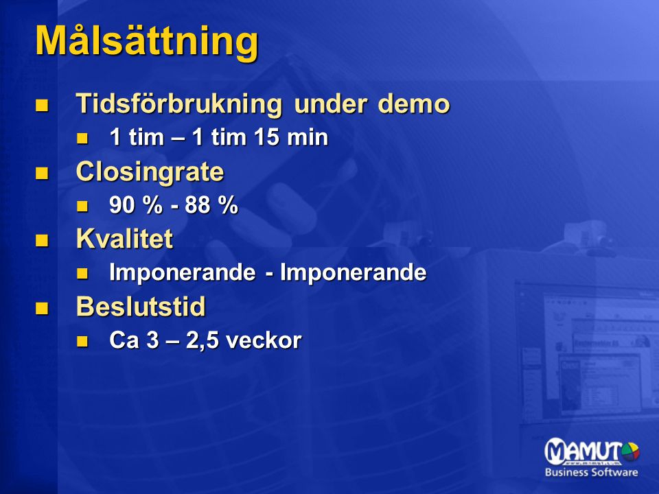 Målsättning Tidsförbrukning under demo Closingrate Kvalitet Beslutstid
