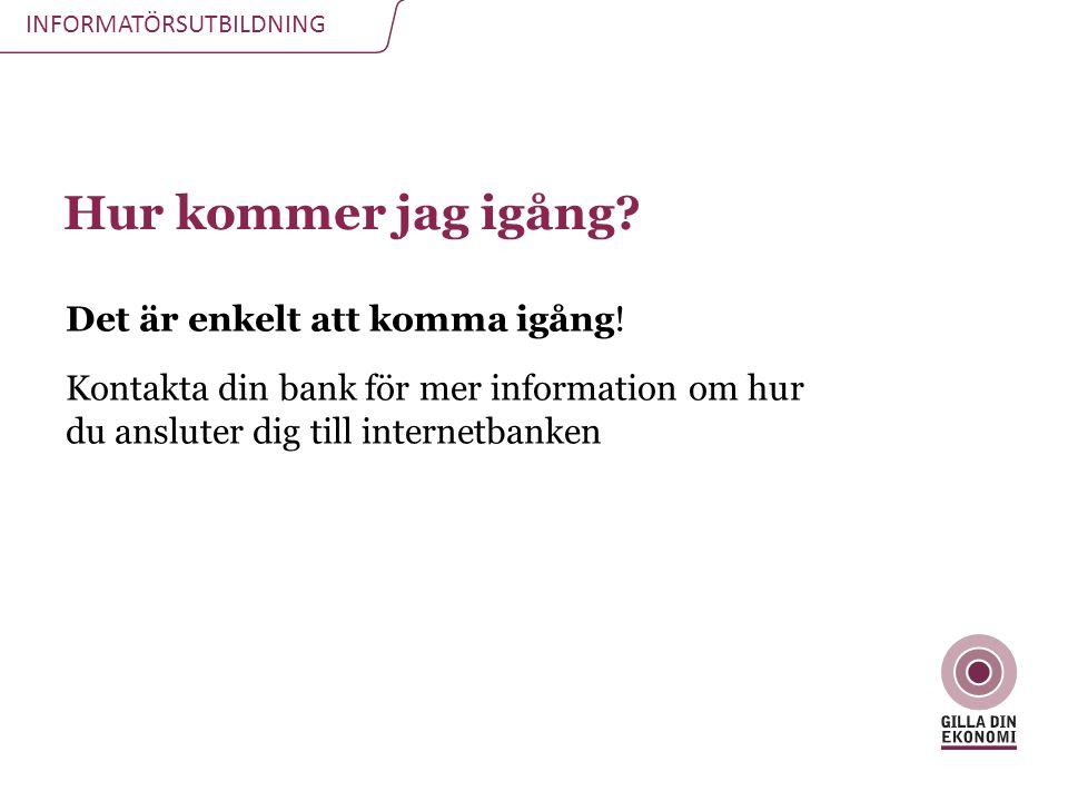 Hur kommer jag igång Det är enkelt att komma igång! Kontakta din bank för mer information om hur du ansluter dig till internetbanken