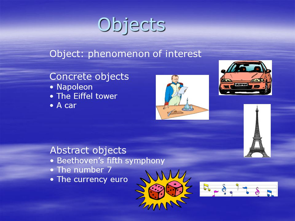 Objects Object: phenomenon of interest Concrete objects