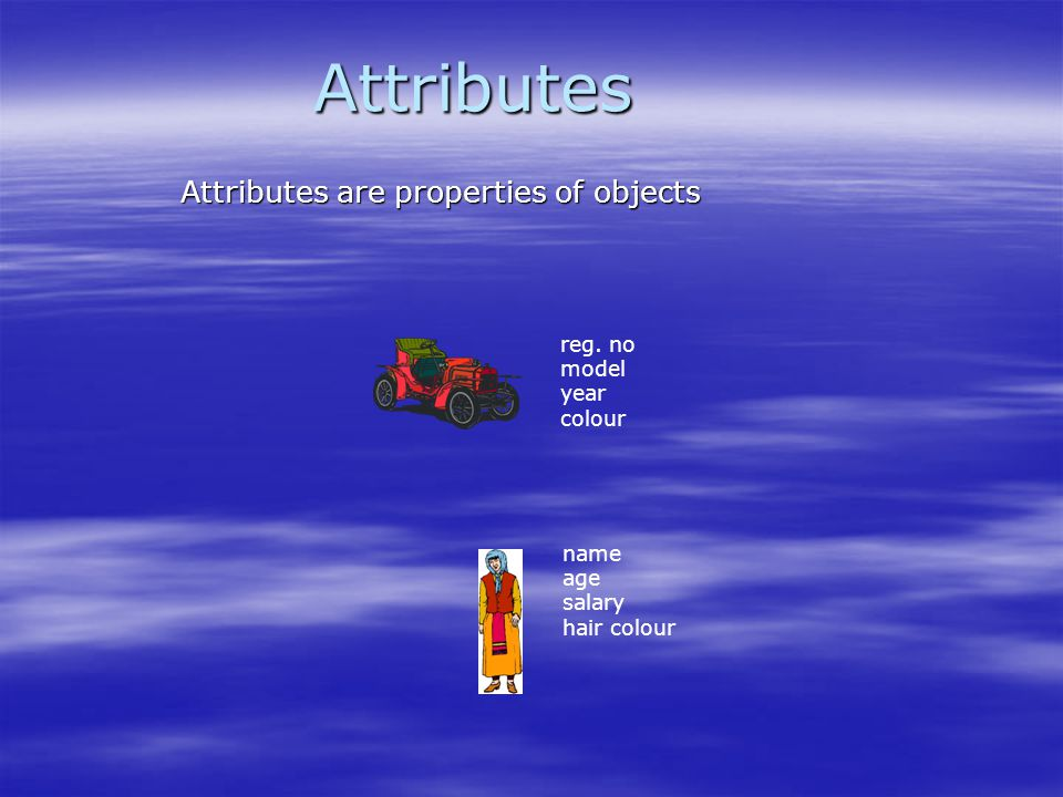 Attributes Attributes are properties of objects reg. no model year
