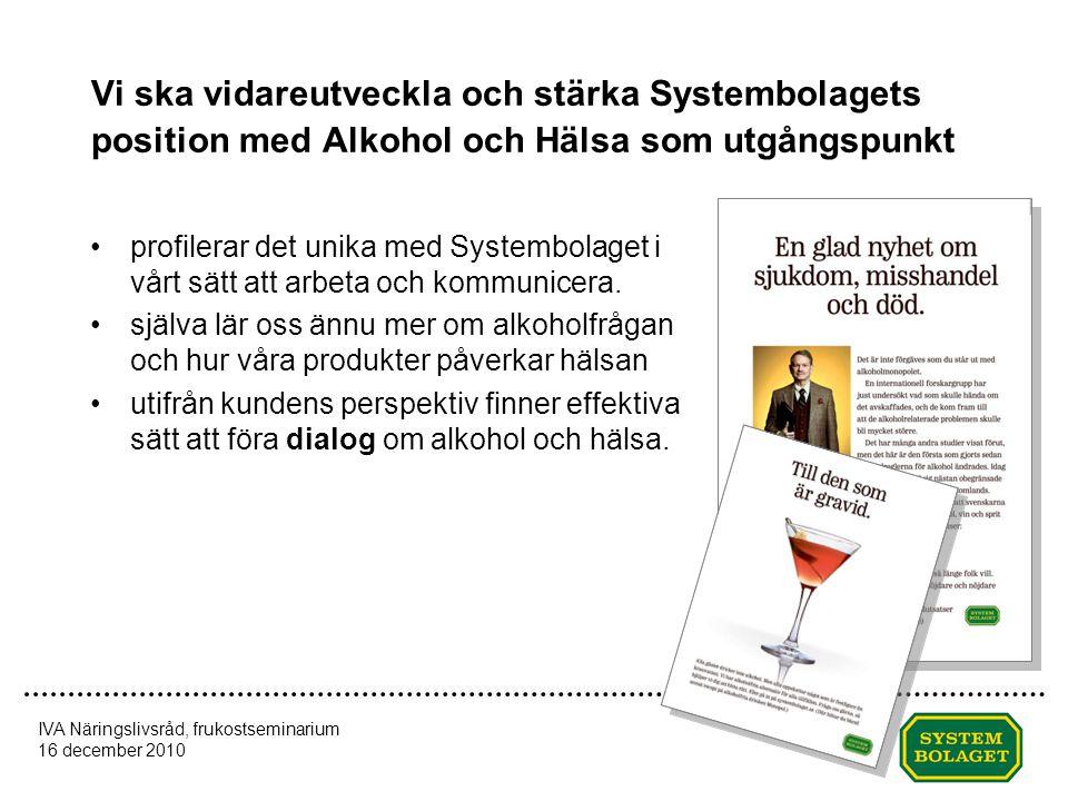 Vi ska vidareutveckla och stärka Systembolagets position med Alkohol och Hälsa som utgångspunkt