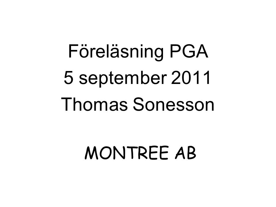 Föreläsning PGA 5 september 2011 Thomas Sonesson MONTREE AB