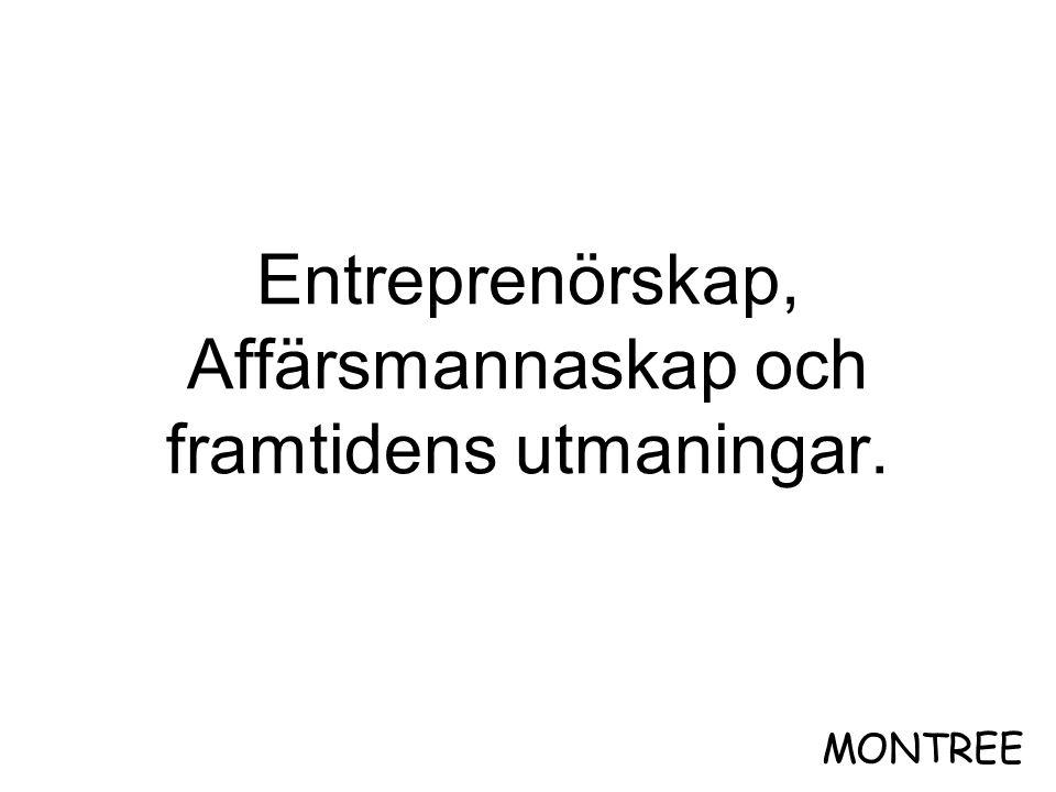 Entreprenörskap, Affärsmannaskap och framtidens utmaningar.