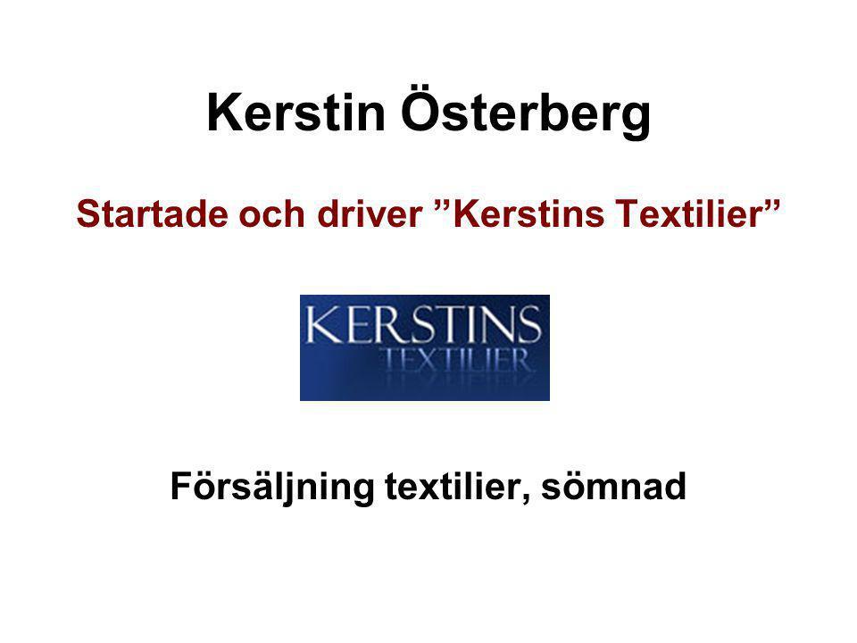 Startade och driver Kerstins Textilier Försäljning textilier, sömnad