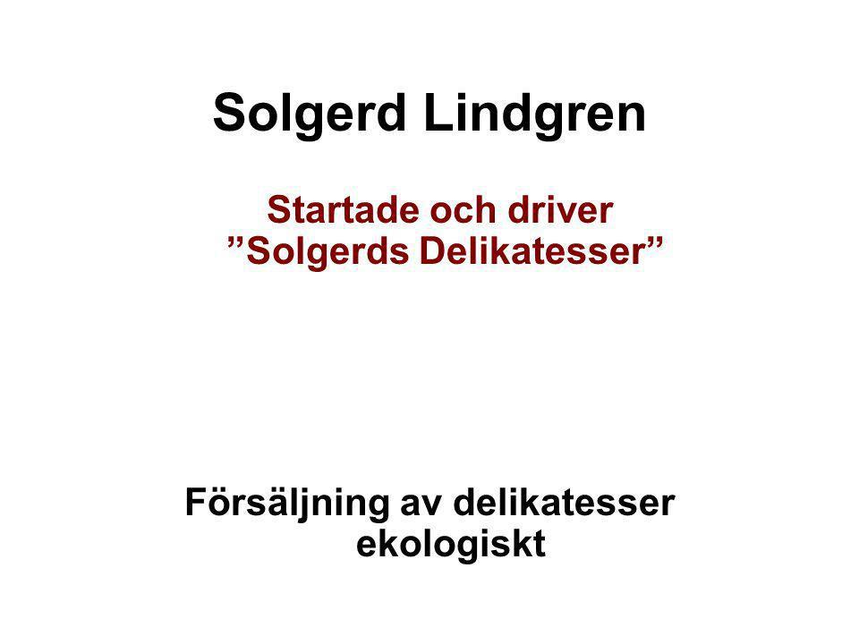 Solgerd Lindgren Startade och driver Solgerds Delikatesser