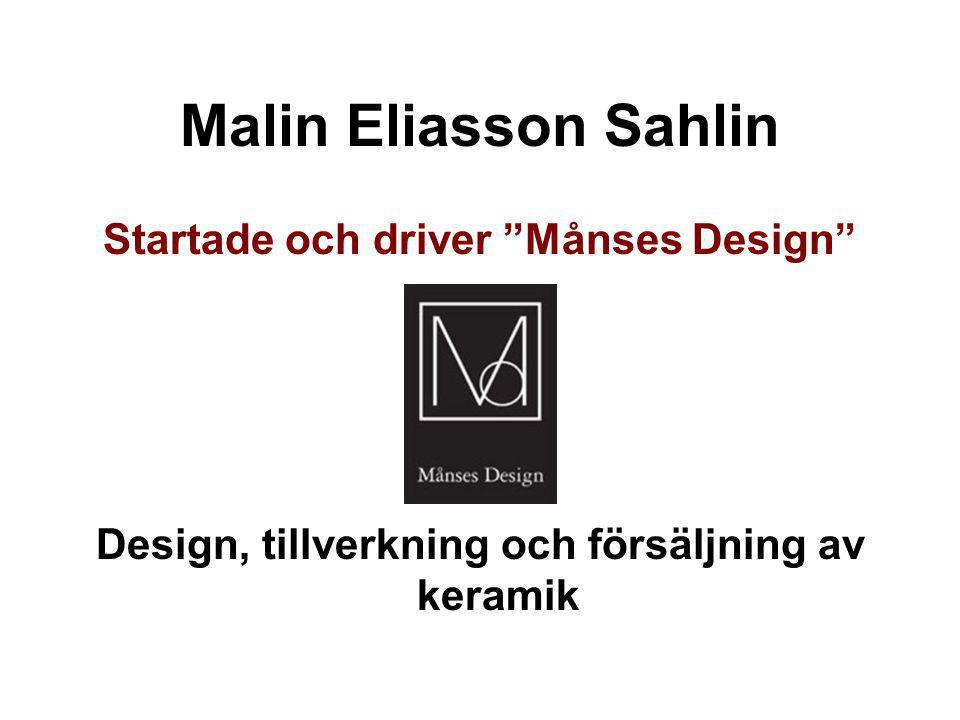 Malin Eliasson Sahlin Startade och driver Månses Design
