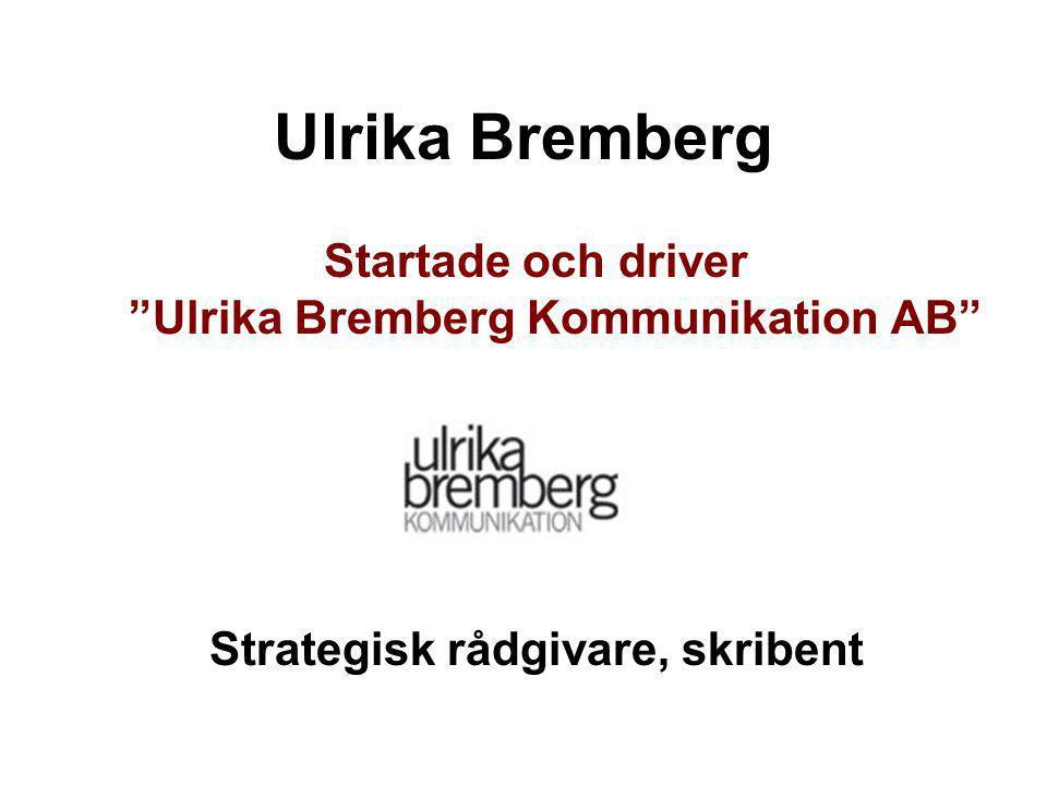 Ulrika Bremberg Startade och driver Ulrika Bremberg Kommunikation AB