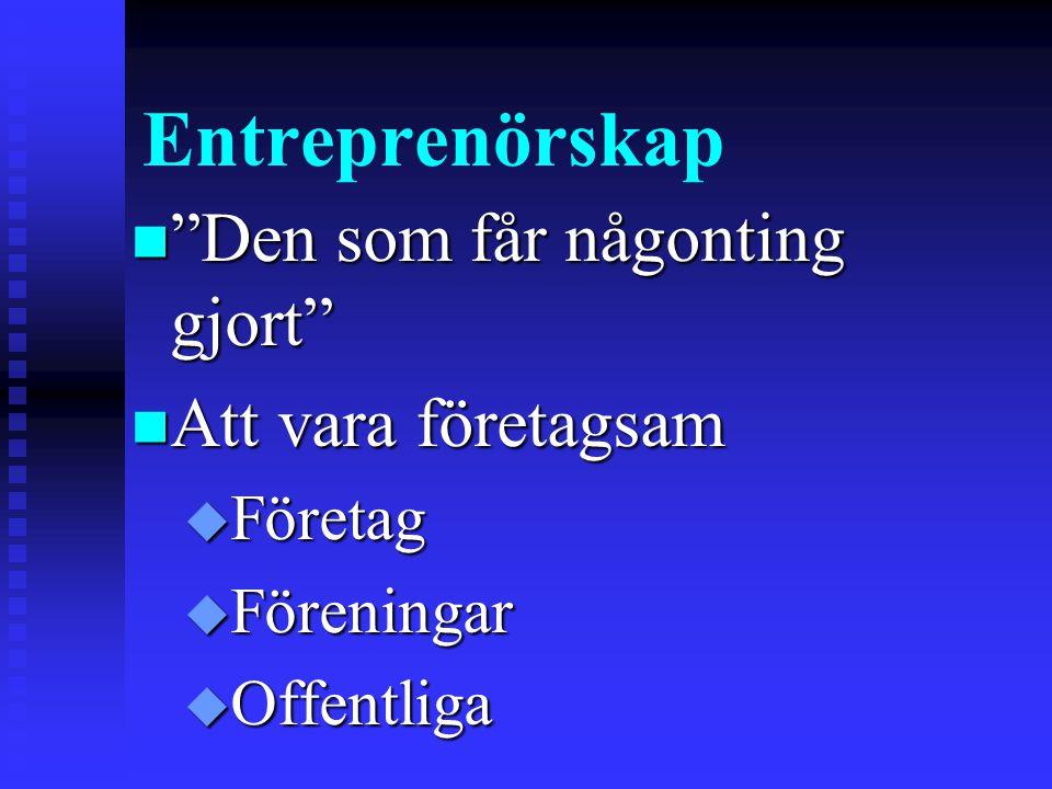 Entreprenörskap Den som får någonting gjort Att vara företagsam