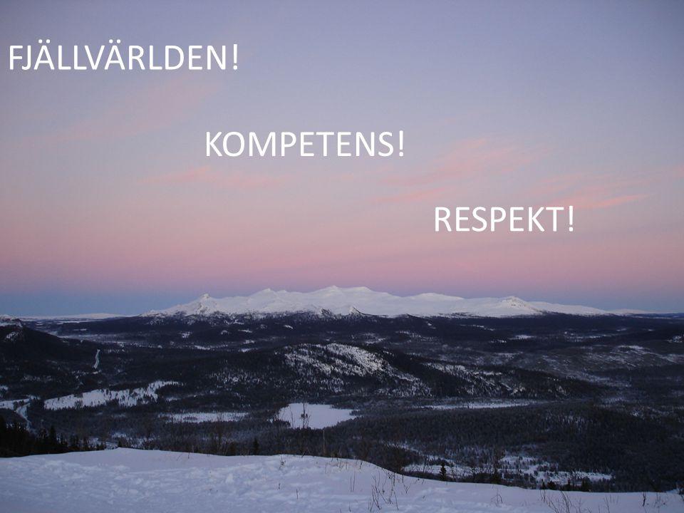 FJÄLLVÄRLDEN! KOMPETENS! RESPEKT!