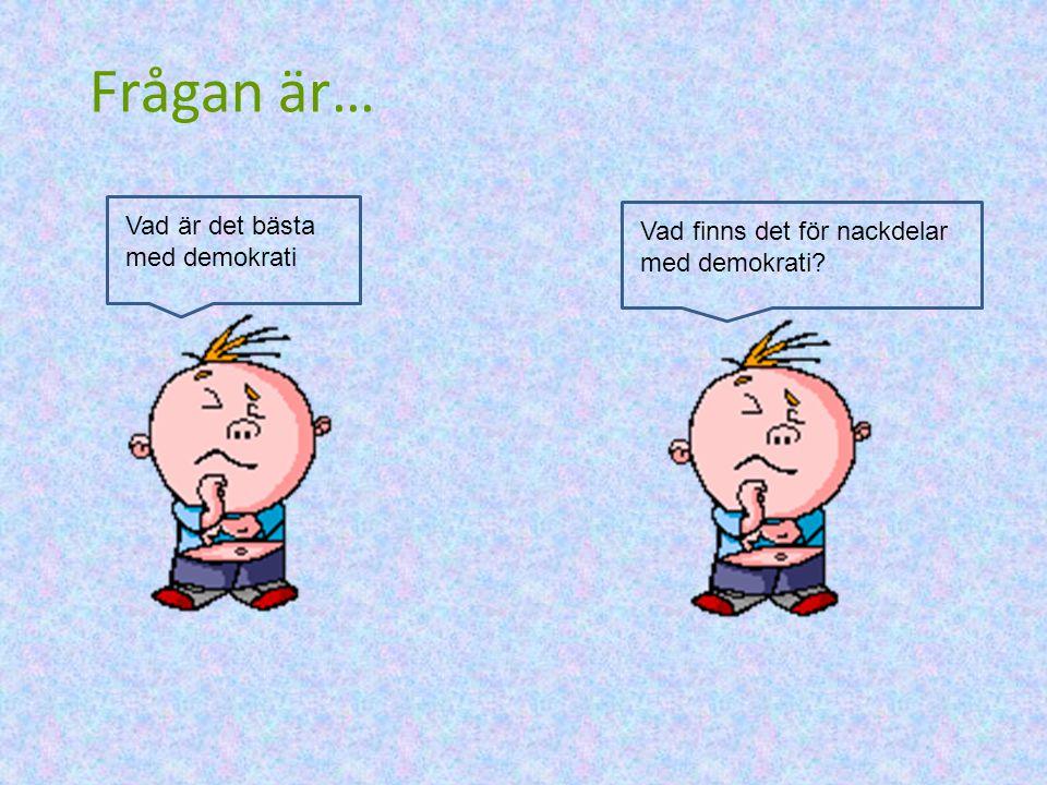 Frågan är… Vad är det bästa Vad finns det för nackdelar med demokrati