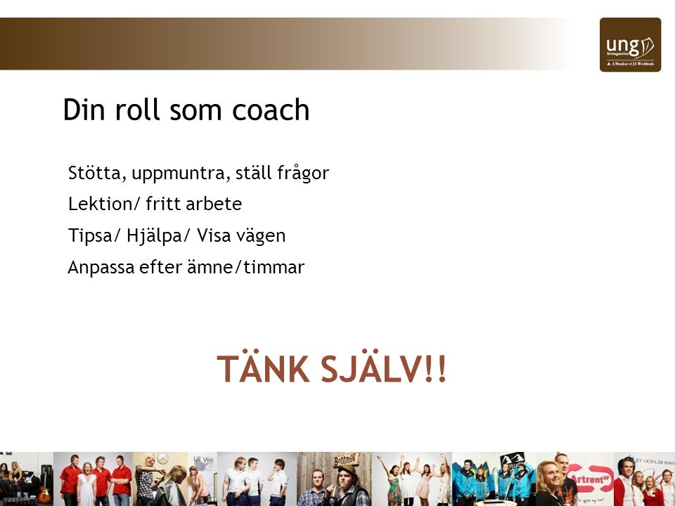 TÄNK SJÄLV!! Din roll som coach Stötta, uppmuntra, ställ frågor