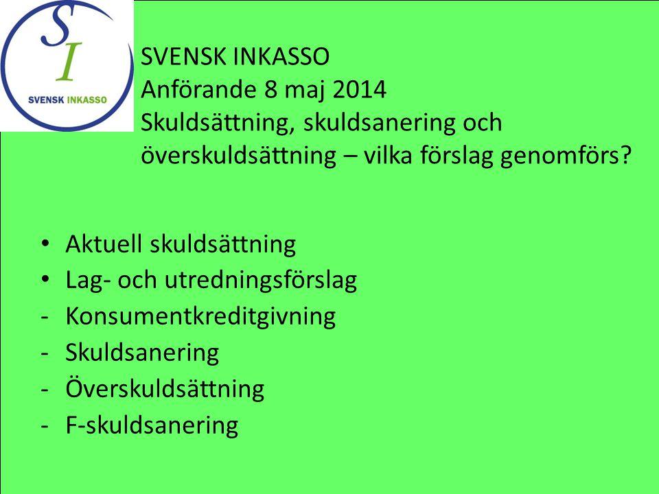 SVENSK INKASSO Anförande 8 maj 2014. Skuldsättning, skuldsanering och överskuldsättning – vilka förslag genomförs