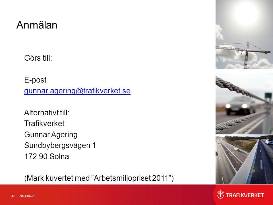 Anmälan Görs till: E-post gunnar.agering@trafikverket.se