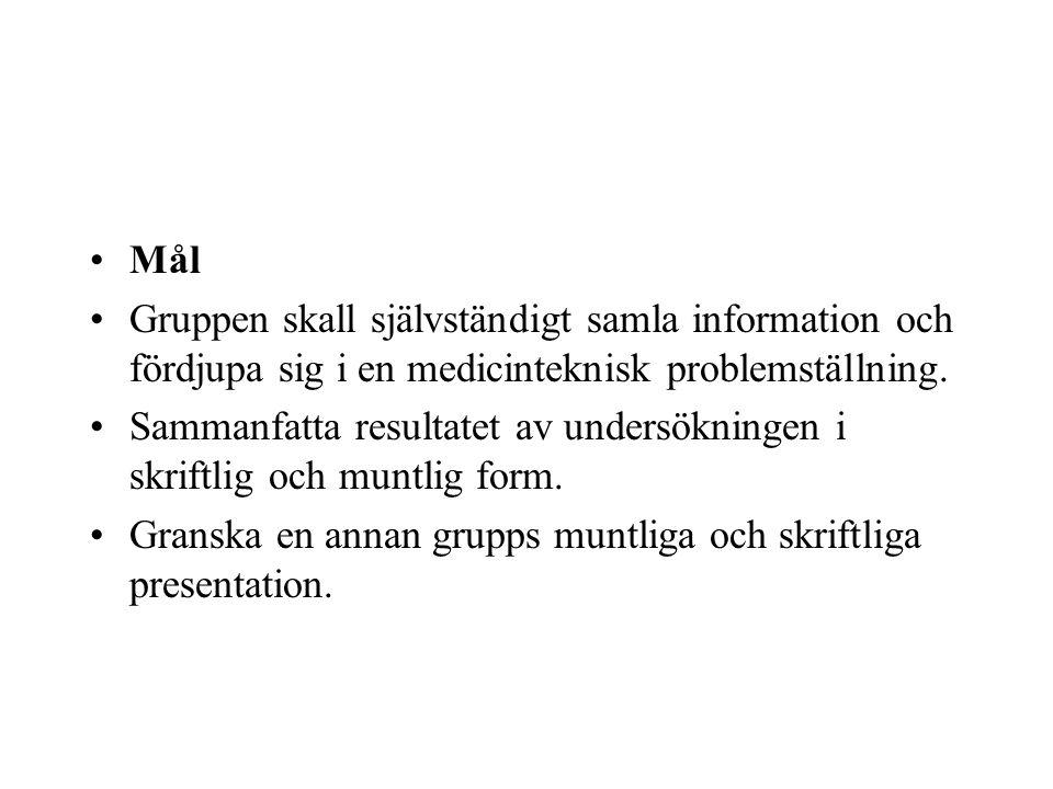 Mål Gruppen skall självständigt samla information och fördjupa sig i en medicinteknisk problemställning.