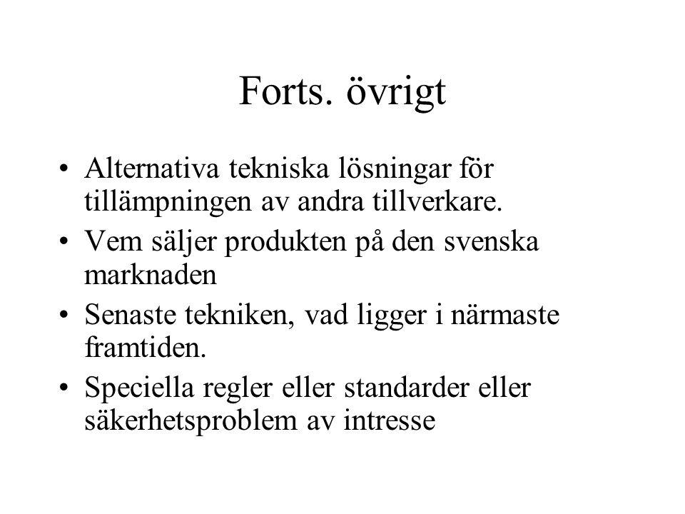 Forts. övrigt Alternativa tekniska lösningar för tillämpningen av andra tillverkare. Vem säljer produkten på den svenska marknaden.
