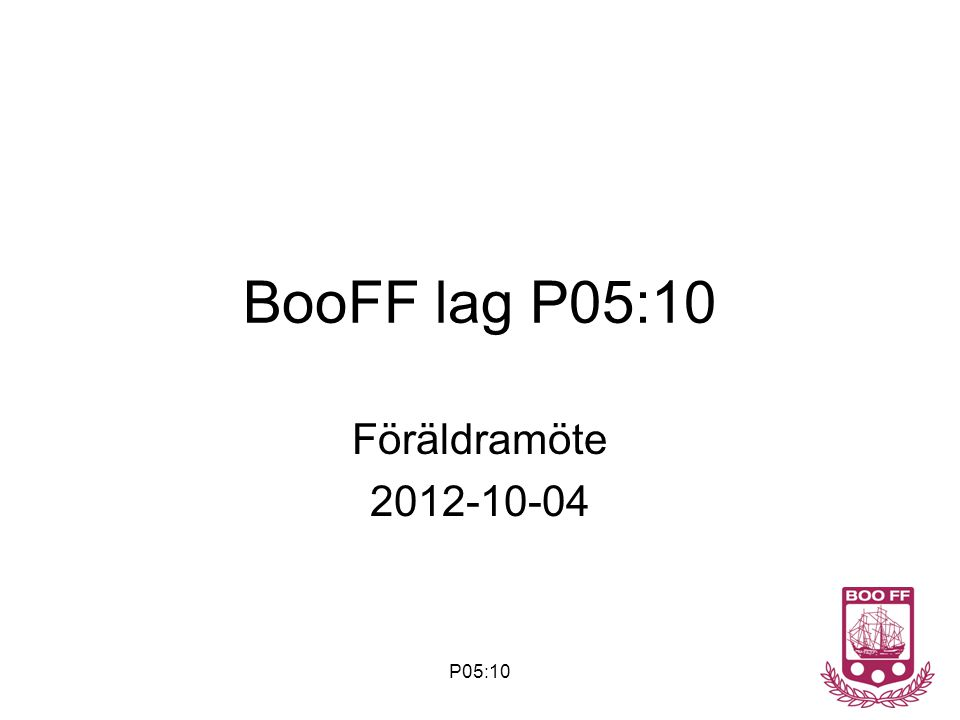 BooFF lag P05:10 Föräldramöte 2012-10-04 P05:10