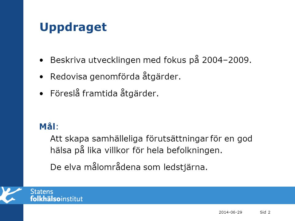 Uppdraget Beskriva utvecklingen med fokus på 2004–2009.