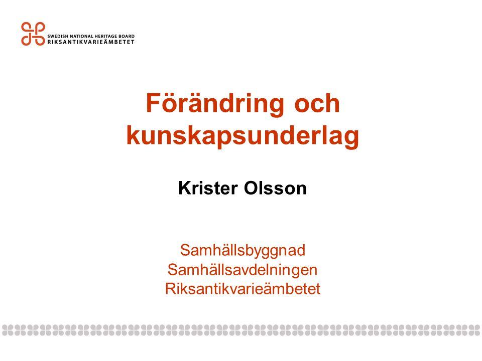 Förändring och kunskapsunderlag Krister Olsson Samhällsbyggnad Samhällsavdelningen Riksantikvarieämbetet