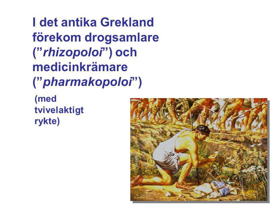 I det antika Grekland förekom drogsamlare ( rhizopoloi ) och medicinkrämare ( pharmakopoloi )
