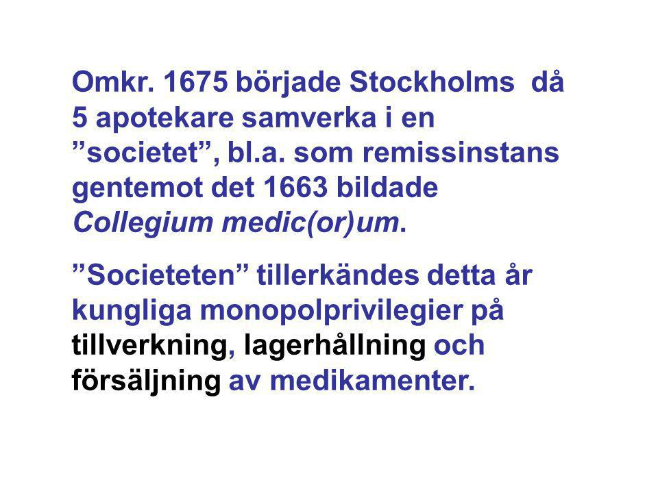 Omkr. 1675 började Stockholms då 5 apotekare samverka i en societet , bl.a. som remissinstans gentemot det 1663 bildade Collegium medic(or)um.