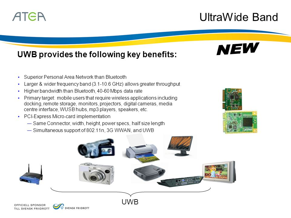 UltraWide Band UWB provides the following key benefits: NEW UWB