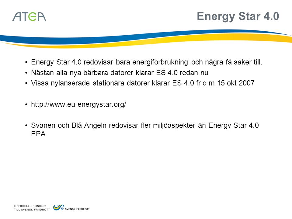 Energy Star 4.0 Energy Star 4.0 redovisar bara energiförbrukning och några få saker till. Nästan alla nya bärbara datorer klarar ES 4.0 redan nu.