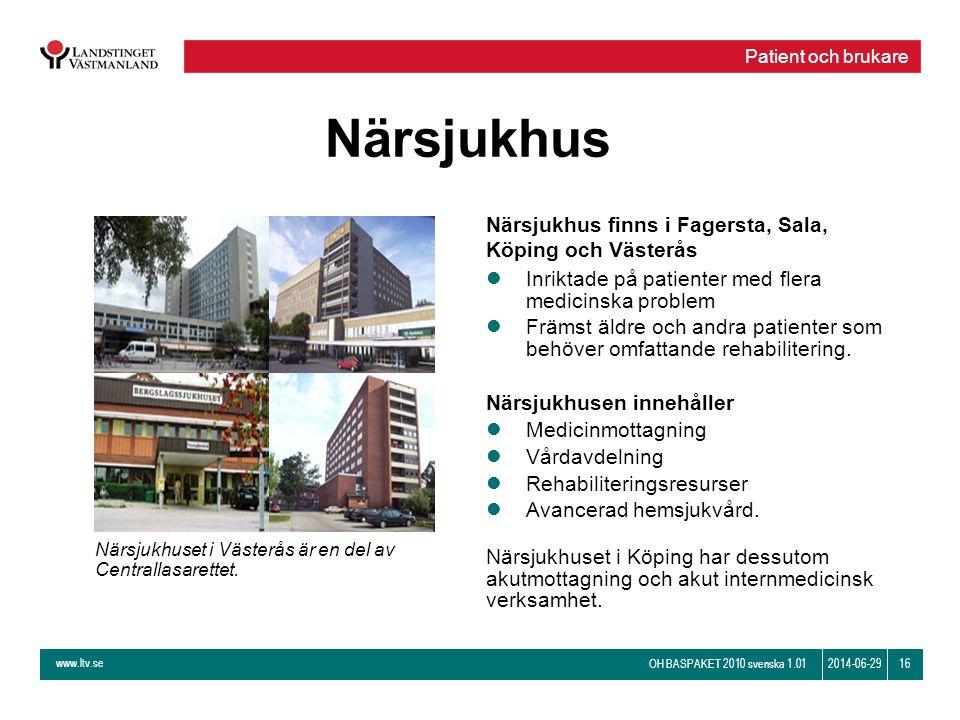 Närsjukhus Närsjukhus finns i Fagersta, Sala, Köping och Västerås