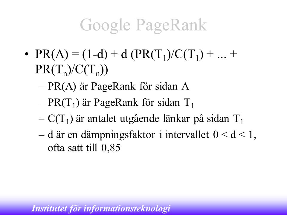 Google PageRank PR(A) = (1-d) + d (PR(T1)/C(T1) + ... + PR(Tn)/C(Tn))