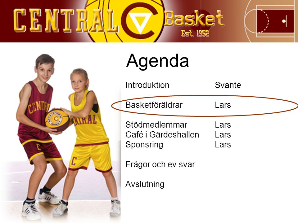 Agenda Introduktion Svante Basketföräldrar Lars Stödmedlemmar Lars