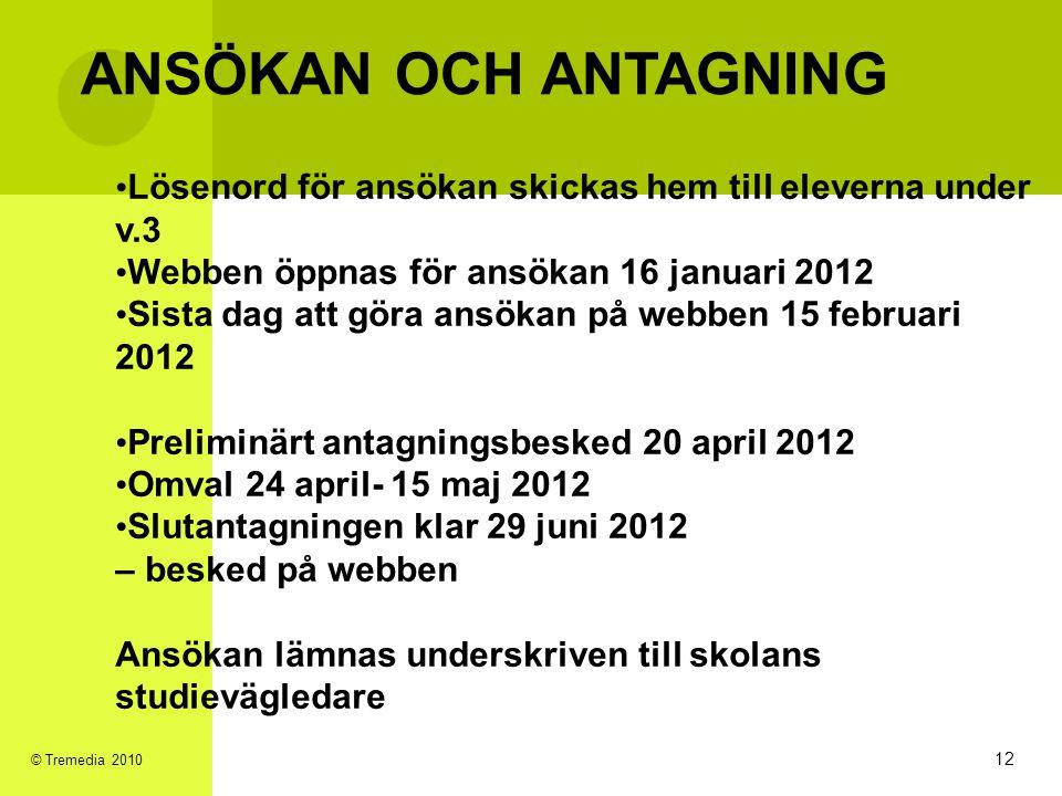 1212 ANSÖKAN OCH ANTAGNING. Lösenord för ansökan skickas hem till eleverna under v.3. Webben öppnas för ansökan 16 januari 2012.