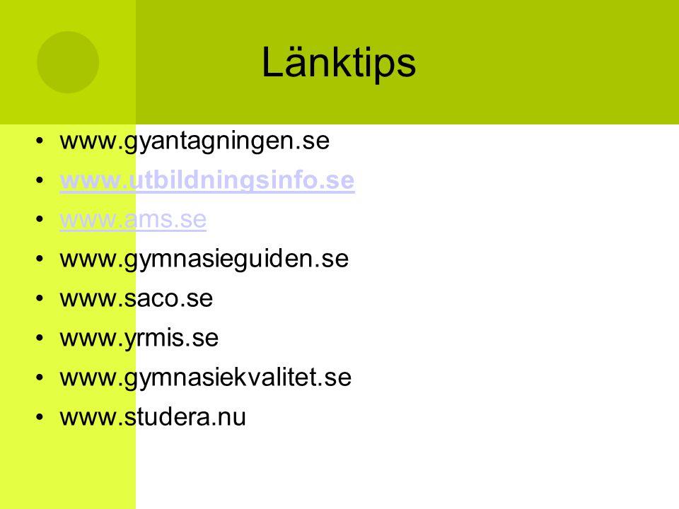 Länktips www.gyantagningen.se www.utbildningsinfo.se www.ams.se