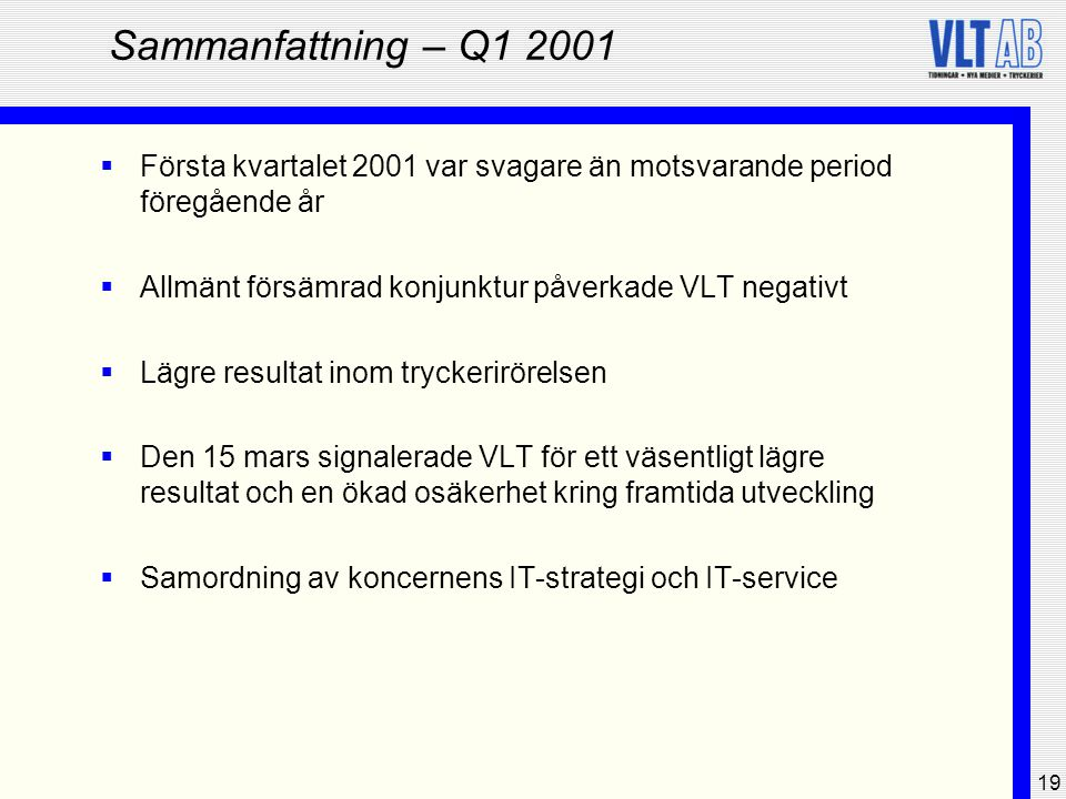 Sammanfattning – Q1 2001 Första kvartalet 2001 var svagare än motsvarande period föregående år. Allmänt försämrad konjunktur påverkade VLT negativt.