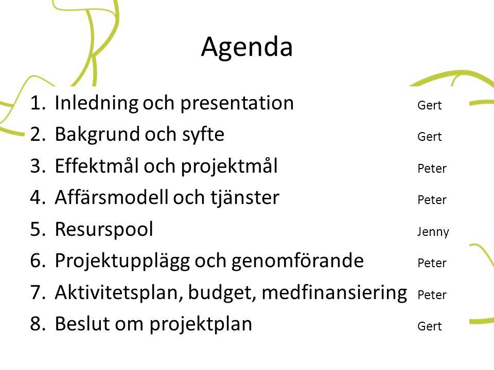 Agenda Inledning och presentation Gert Bakgrund och syfte Gert