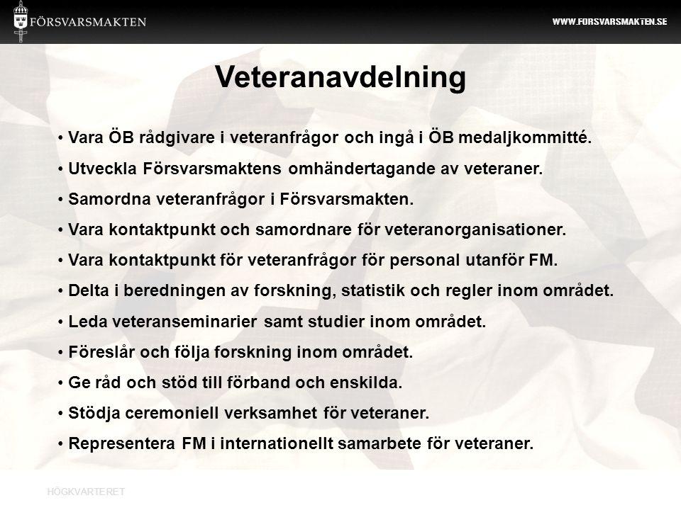 Veteranavdelning Vara ÖB rådgivare i veteranfrågor och ingå i ÖB medaljkommitté. Utveckla Försvarsmaktens omhändertagande av veteraner.