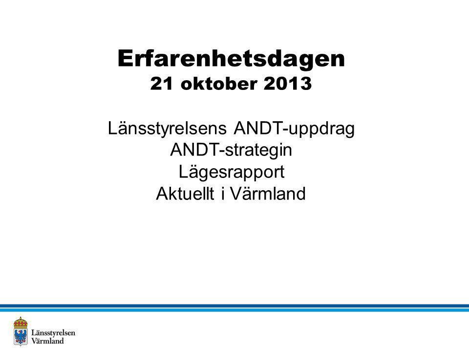 Erfarenhetsdagen 21 oktober 2013 Länsstyrelsens ANDT-uppdrag ANDT-strategin Lägesrapport Aktuellt i Värmland