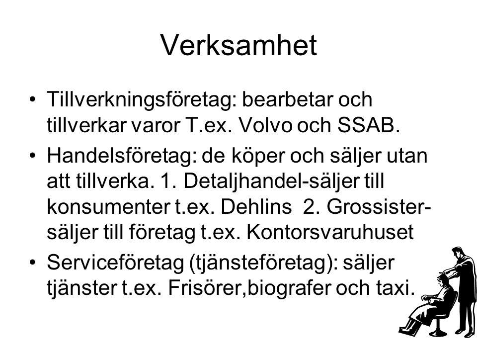 Verksamhet Tillverkningsföretag: bearbetar och tillverkar varor T.ex. Volvo och SSAB.