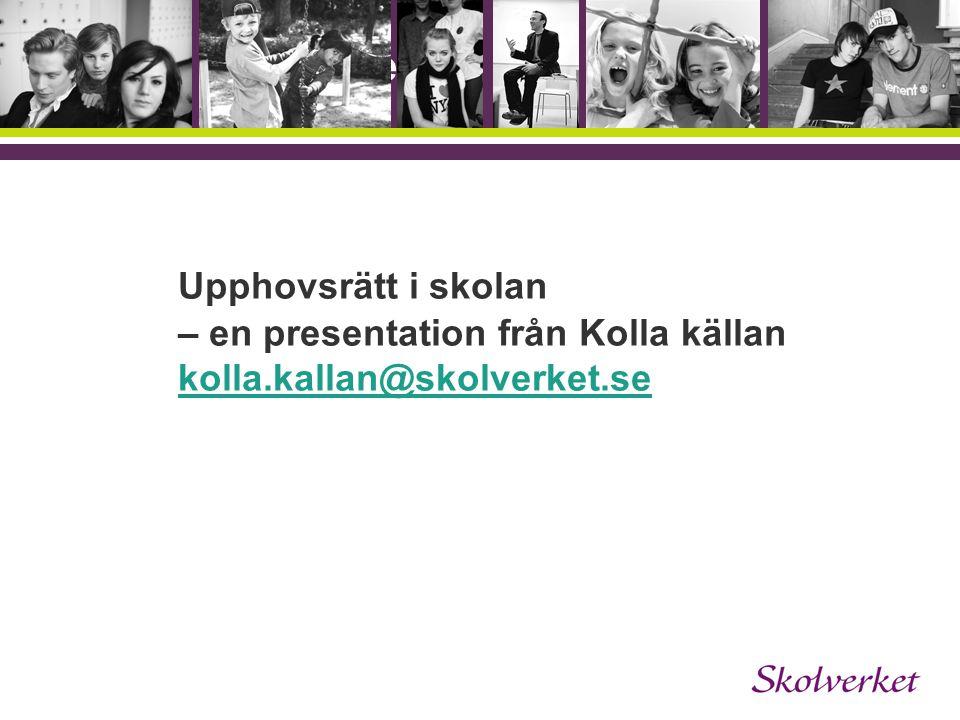 OH-mallen Upphovsrätt i skolan – en presentation från Kolla källan kolla.kallan@skolverket.se