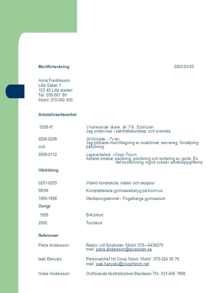 Meritförteckning 2003-03-05 Anna Fredriksson. Lilla Gatan 1. 123 45 Lilla staden. Tel: 050-567 89.