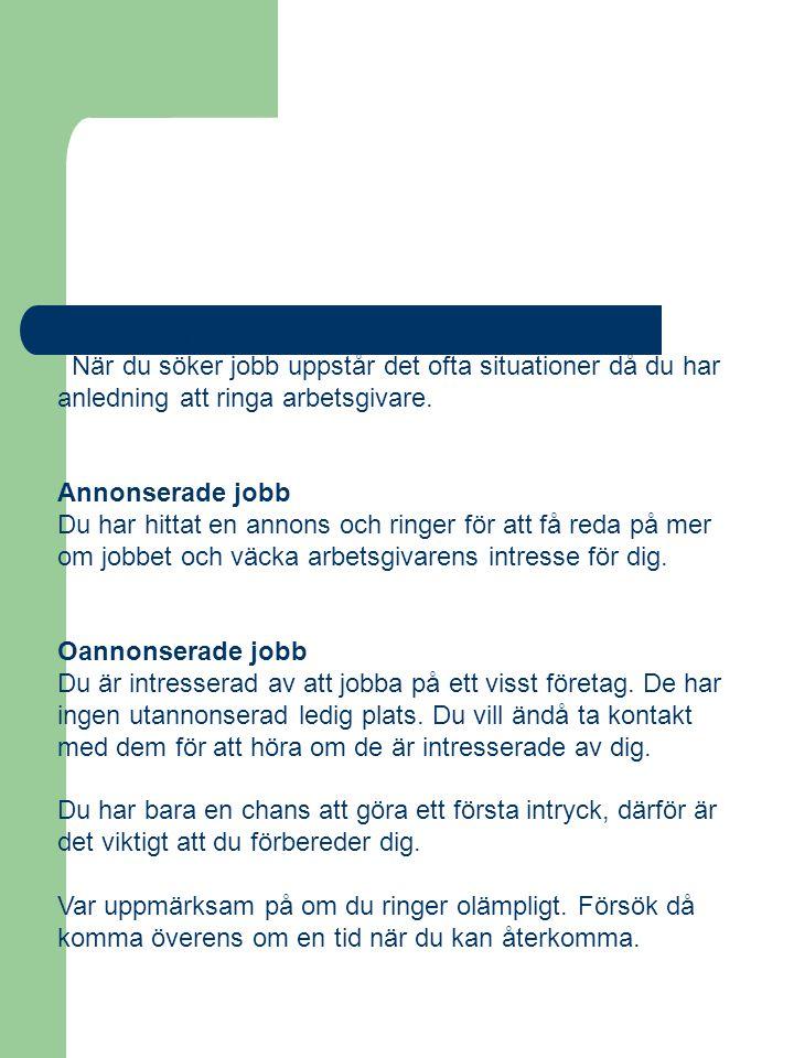 Telefonkontakt När du söker jobb uppstår det ofta situationer då du har anledning att ringa arbetsgivare.