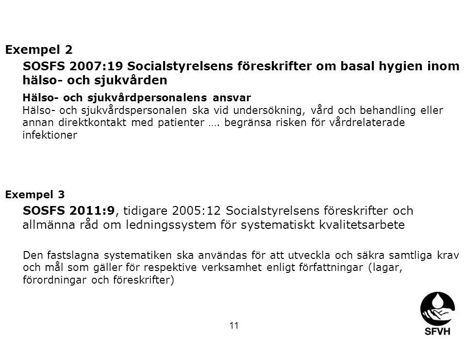 Exempel 2 SOSFS 2007:19 Socialstyrelsens föreskrifter om basal hygien inom hälso- och sjukvården.