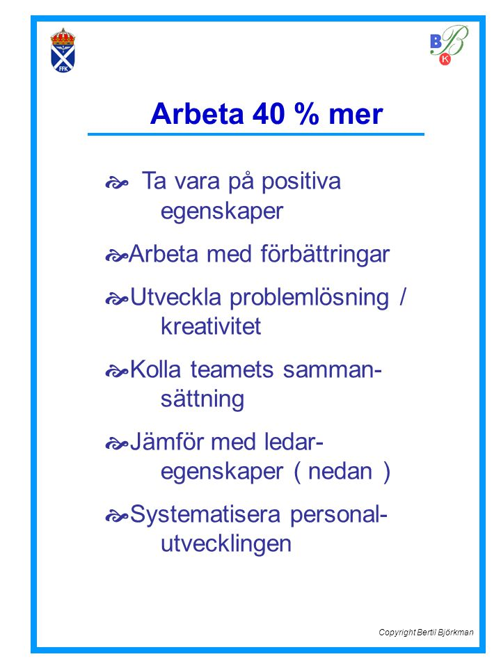 Arbeta 40 % mer  Ta vara på positiva egenskaper